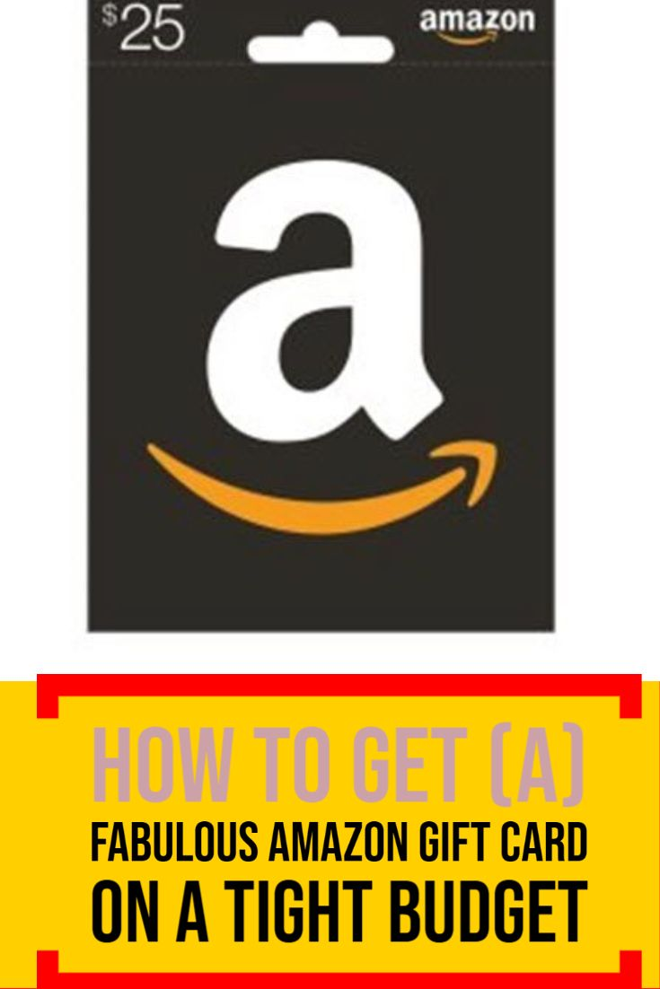 How To Get A Fabulous Amazon Gift Card On A Tight Budget Amazon Gift Cards Amazon Gifts Cards
