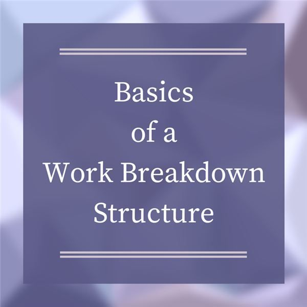 Basics of a Work Breakdown Structure
