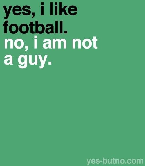 Amen to that I usually get raised eyebrows when I rattle off a play or put in my comment digs about the past sports weekend. Girly girls can like football too. Cheers to the love of watching the game SACK... that quarterBACk.