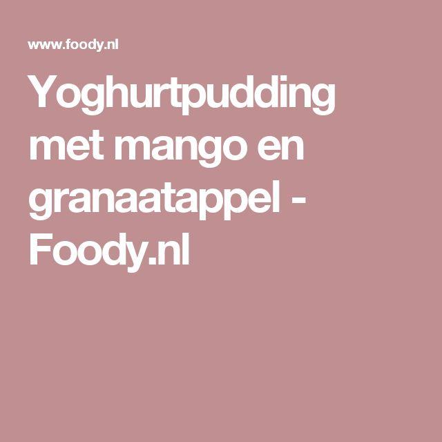 Yoghurtpudding met mango en granaatappel - Foody.nl