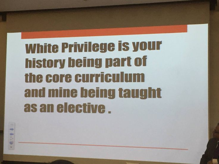 """White privilege is your history being part of the core curriculum and mine being taught as an elective."" Photo credit: Perry Threlfall"