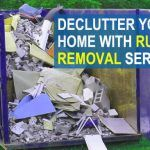 DECLUTTER YOUR HOME WITH RUBBISH REMOVAL SERVICES