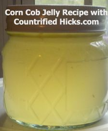 Recipe for delicious Corn Cob Jelly.  (Tastes like honey) -- want to put some of this up in the canned goods this year
