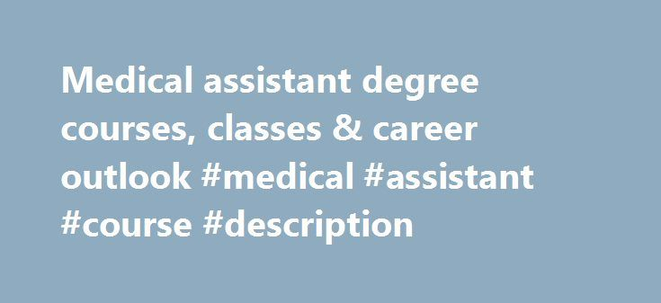 Medical assistant degree courses, classes & career outlook #medical #assistant #course #description http://santa-ana.nef2.com/medical-assistant-degree-courses-classes-career-outlook-medical-assistant-course-description/  # Medical Assistant Degree Why Everest Everest is part of Zenith Education Group, a non-profit career education system with 24 campuses nationwide. As a non-profit, we reinvest in the student experience. Since 2015, we ve invested millions of dollars into the campus…