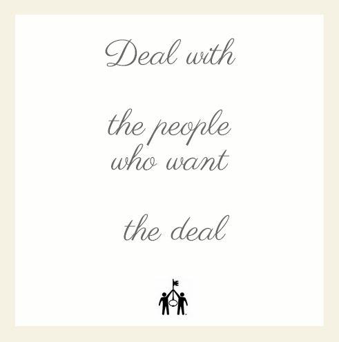 Cenna wskazówka negocjacyjna na dziś: Deal with the people who want the deal.