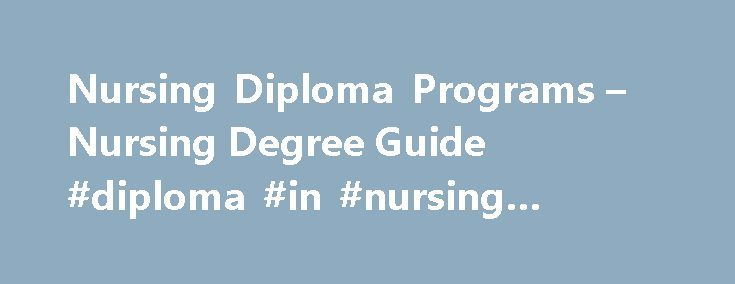 Nursing Diploma Programs – Nursing Degree Guide #diploma #in #nursing #programs http://colorado.remmont.com/nursing-diploma-programs-nursing-degree-guide-diploma-in-nursing-programs/  # Nursing Diploma Programs We have 41 Nursing Diploma Programs in our database. Becoming an RN with a Hospital-based Diploma If you want a lot of clinical experience before beginning your career as an RN, a hospital-based nursing diploma may be a good option for you. Hospital-based programs were the first…