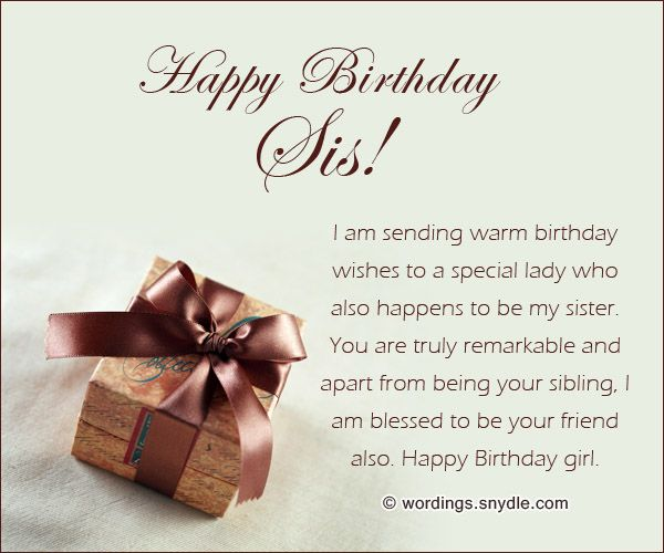 Sister Birthday Messages: Sisters are a best friend. When they are older, they may pick on you. But they will always be there for you. A younger sister may be the world's biggest brat, but she will...
