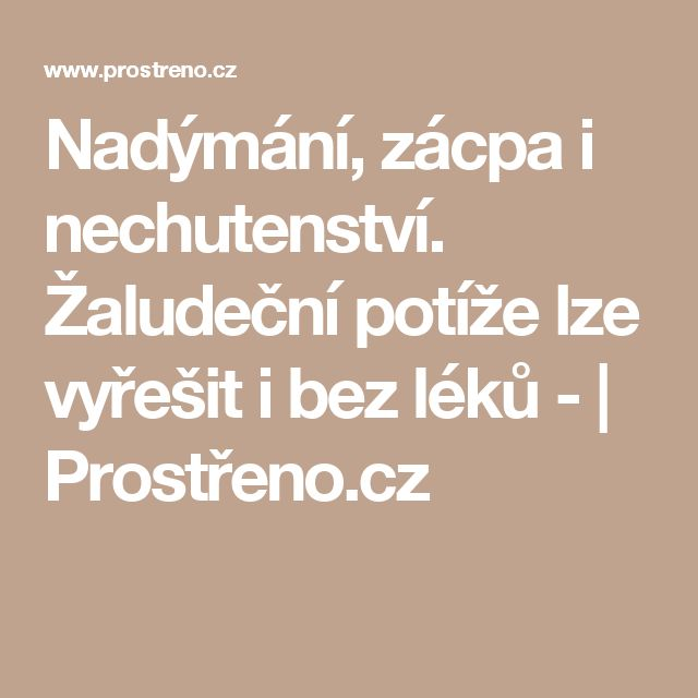 Nadýmání, zácpa i nechutenství. Žaludeční potíže lze vyřešit i bez léků - | Prostřeno.cz