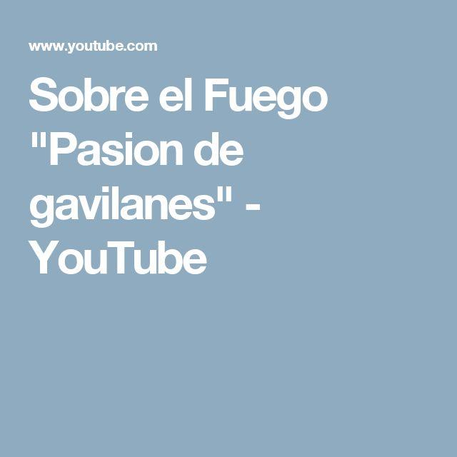"""Sobre el Fuego """"Pasion de gavilanes"""" - YouTube"""