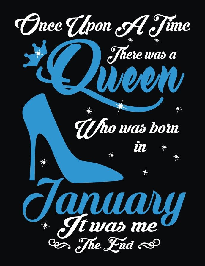 Once Upon A Time There Was A Queen Who Was Born In January It Was