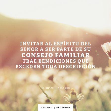 """""""Invitar al Espíritu del Señor a ser parte de su consejo familiar trae bendiciones que exceden toda descripción"""". —Élder M. Russell Ballard, """"Consejos familiares"""""""