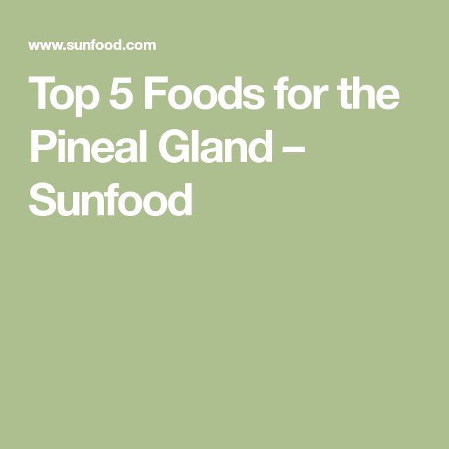 Top 5 Foods for the Pineal Gland – Sunfood
