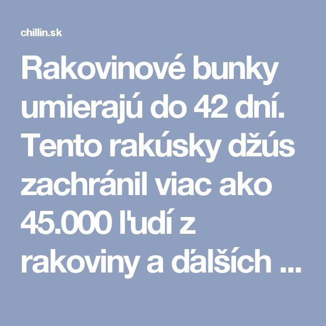 Rakovinové bunky umierajú do 42 dní. Tento rakúsky džús zachránil viac ako 45.000 ľudí z rakoviny a ďalších nevyliečiteľných chorôb! | Chillin.sk