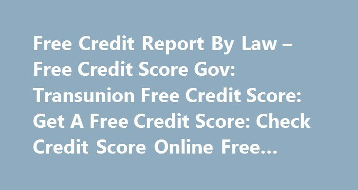 Free Credit Report By Law – Free Credit Score Gov: Transunion Free Credit Score: Get A Free Credit Score: Check Credit Score Online Free #credit #card #deal http://poland.remmont.com/free-credit-report-by-law-free-credit-score-gov-transunion-free-credit-score-get-a-free-credit-score-check-credit-score-online-free-credit-card-deal/  #free credit report by law # 176 comments on Free Credit Report By Law