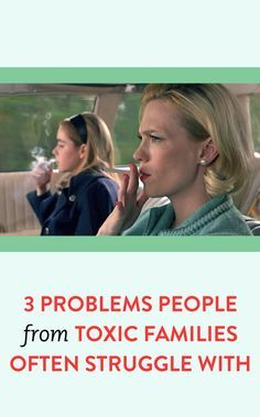 3 problems people from toxic families often struggle with #Toxic #Family #Issues