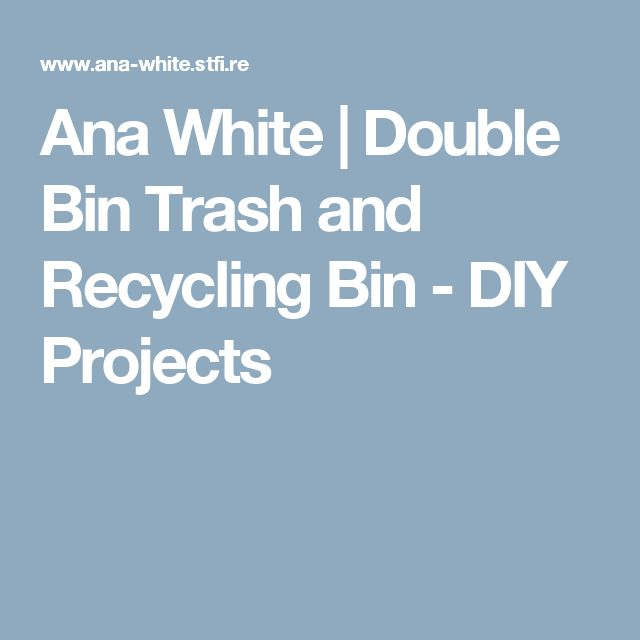 Ana White | Double Bin Trash and Recycling Bin - DIY Projects