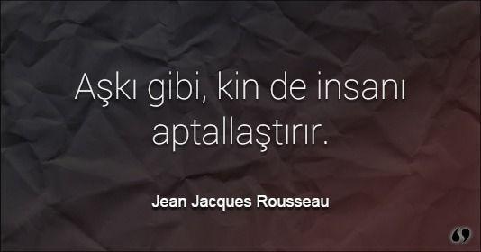 Özlü Sözler | Jean Jacques Rousseau Sözleri | Aşkı gibi, kin de insanı aptallaştırır.