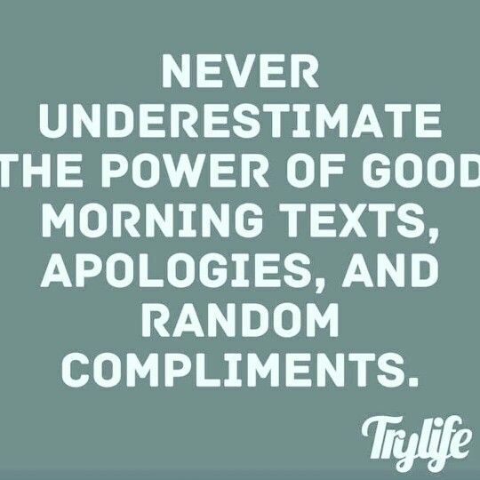 Never underestimate the power of good morning texts, apologies, and random compliments - Inspirational Quote, Motivational, Inspiration, Success, No Excuses, Positive Thinking, Positive Mindset, Success Quotes, Road to Success, Successful Mindset, Tony Robbins, Zig Ziglar, John Maxwell, Jim Rohn, Atlanta, Washington DC, Dallas, Houston, Philadelphia, Las Vegas, Charlotte, Los Angeles, New York,