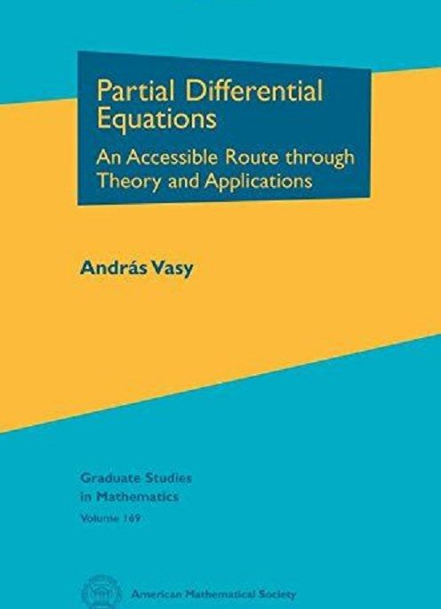 Partial differential equations : an accessible route through theory and applications / András Vasy