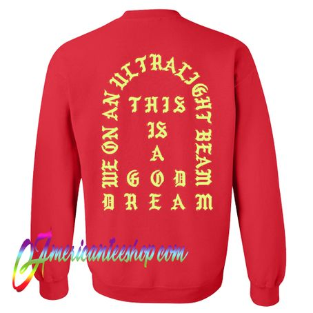 We On An Ultralight Beam Kanye West This Is A God Dream Sweatshirt Back