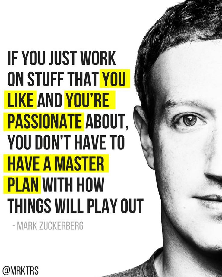 Mark Zuckerberg 🗣 Work on stuff that you're passionate about