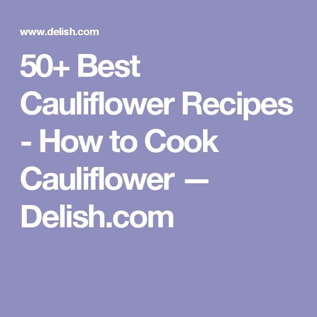 50+ Best Cauliflower Recipes - How to Cook Cauliflower — Delish.com