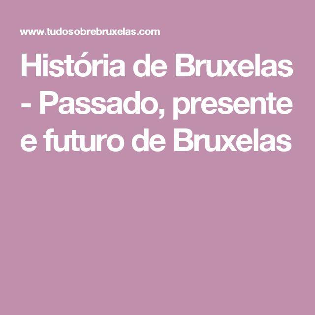 História de Bruxelas - Passado, presente e futuro de Bruxelas