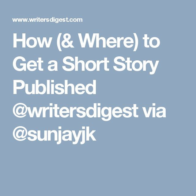 How (& Where) to Get a Short Story Published @writersdigest via @sunjayjk