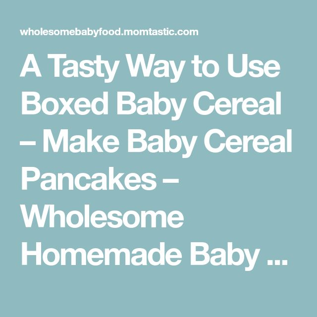 A Tasty Way to Use Boxed Baby Cereal – Make Baby Cereal Pancakes – Wholesome Homemade Baby Food Recipes