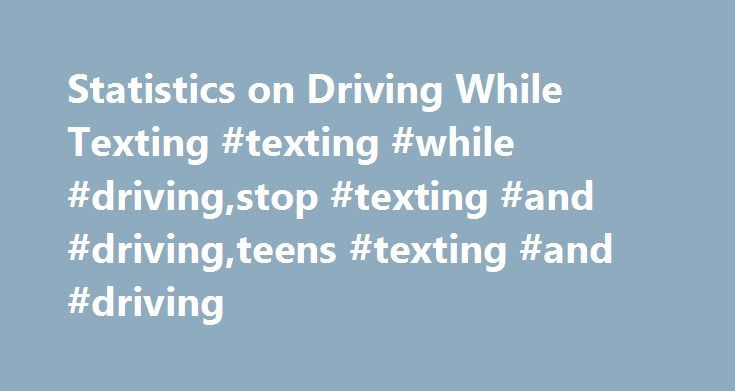 Statistics on Driving While Texting #texting #while #driving,stop #texting #and #driving,teens #texting #and #driving http://detroit.remmont.com/statistics-on-driving-while-texting-texting-while-drivingstop-texting-and-drivingteens-texting-and-driving/  # The statistics on Texting While Driving (TWD), yes there is an acronym for this, are just starting to be collected and the numbers are staggering. The University of North Texas Health Science Center undertook a study and analyzed date and…