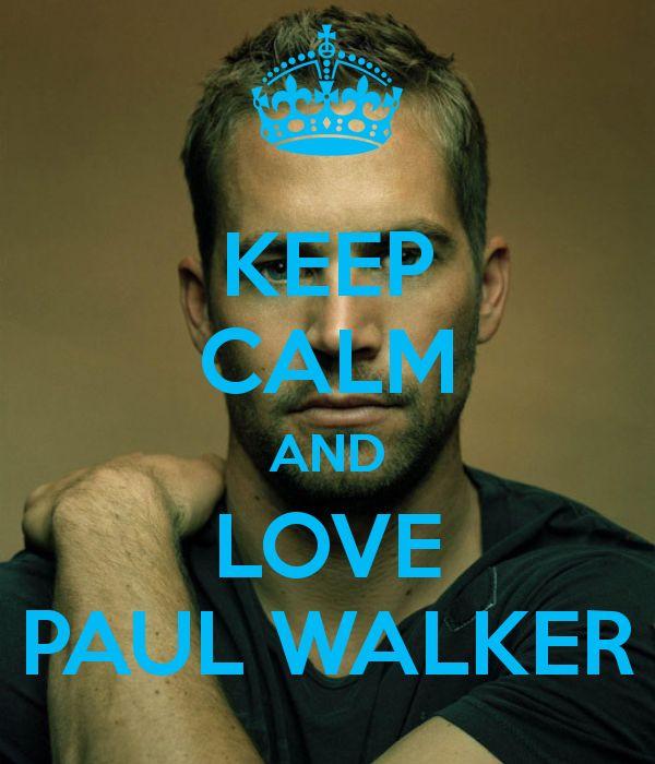 KEEP CALM AND LOVE PAUL WALKER