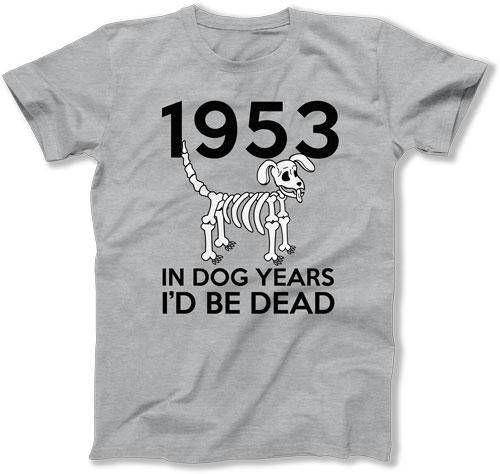 Funny Birthday TShirt 65th Gift Ideas Bday Present Custom T Shirt In Dog Years Id Be Dead 1953 Mens Ladies Tee DAT 1477