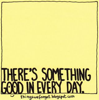 1108: There's something good in every day.