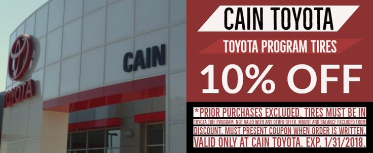 Save 10% on new tires when you present this coupon at Cain Toyota! EXP 1/31/2018