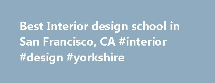 Best Interior design school in San Francisco, CA #interior #design #yorkshire http://design.remmont.com/best-interior-design-school-in-san-francisco-ca-interior-design-yorkshire/  #interior design institute reviews # Best Interior Design School in San Francisco, CA Neighborhoods San Francisco Alamo Square Anza Vista Ashbury Heights Balboa Terrace Bayview-Hunters Point Bernal Heights Castro Chinatown Civic Center Cole Valley Corona Heights Crocker-Amazon Diamond Heights Dogpatch Duboce…