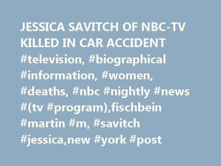 JESSICA SAVITCH OF NBC-TV KILLED IN CAR ACCIDENT #television, #biographical #information, #women, #deaths, #nbc #nightly #news #(tv #program),fischbein #martin #m, #savitch #jessica,new #york #post http://rentals.remmont.com/jessica-savitch-of-nbc-tv-killed-in-car-accident-television-biographical-information-women-deaths-nbc-nightly-news-tv-programfischbein-martin-m-savitch-jessicanew-york-post/  # JESSICA SAVITCH OF NBC-TV KILLED IN CAR ACCIDENT Published: October 25, 1983 Jessica Savitch…