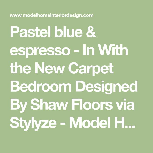 Pastel blue & espresso – In With the New Carpet Bedroom Designed By Shaw Floors via Stylyze – Model Home Interior Design