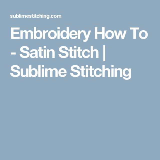 Embroidery How To - Satin Stitch | Sublime Stitching