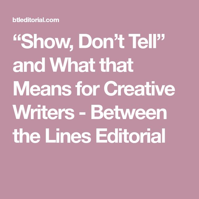 """Show, Don't Tell"" and What that Means for Creative Writers - Between the Lines Editorial"