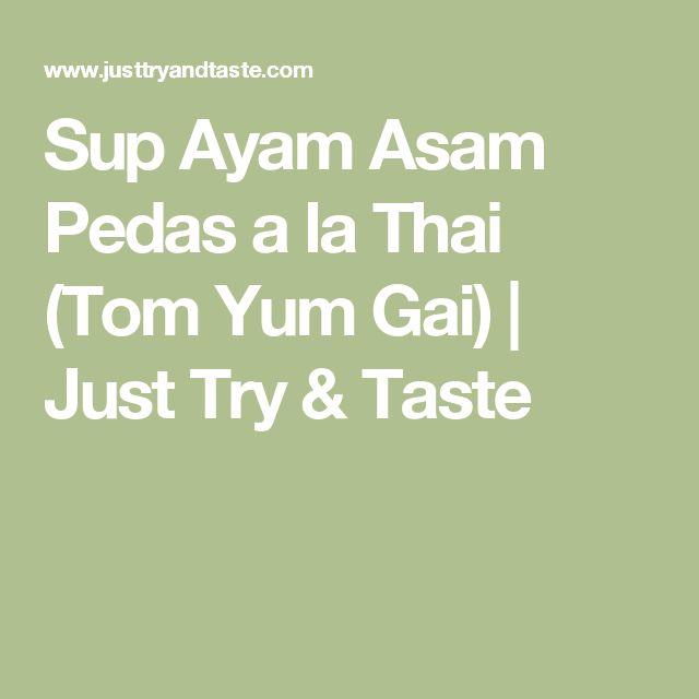 Sup Ayam Asam Pedas a la Thai (Tom Yum Gai) | Just Try & Taste