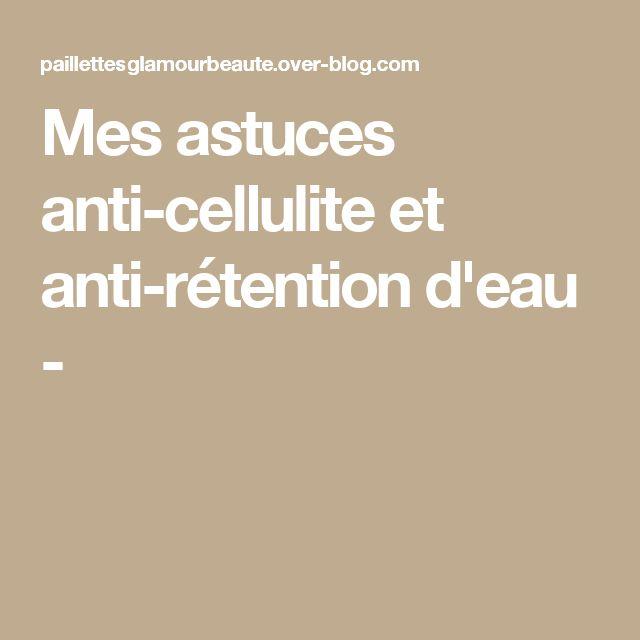 Mes astuces anti-cellulite et anti-rétention d'eau -