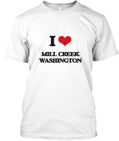 I Love Mill Creek Washington White T-Shirt Front - This is the perfect gift for someone who loves Mill Creek. Thank you for visiting my page (Related terms: I Love,I Love Mill Creek Washington,I Love Mill Creek Washington,Mill Creek,Snohomish,Mill Creek Tra ...)