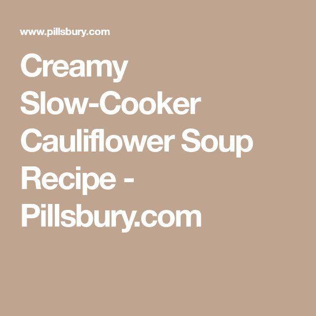Creamy Slow-Cooker Cauliflower Soup Recipe - Pillsbury.com