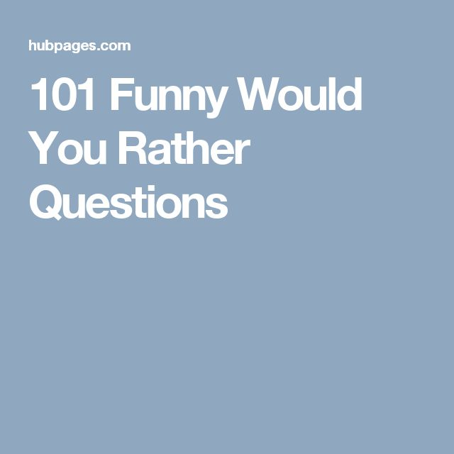 101 Funny Would You Rather Questions