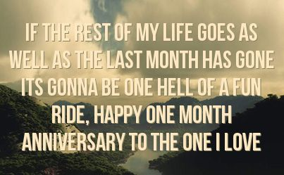Cute One Month Anniversary Quotes | ... one hell of a fun ride happy one month anniversary to the one i love