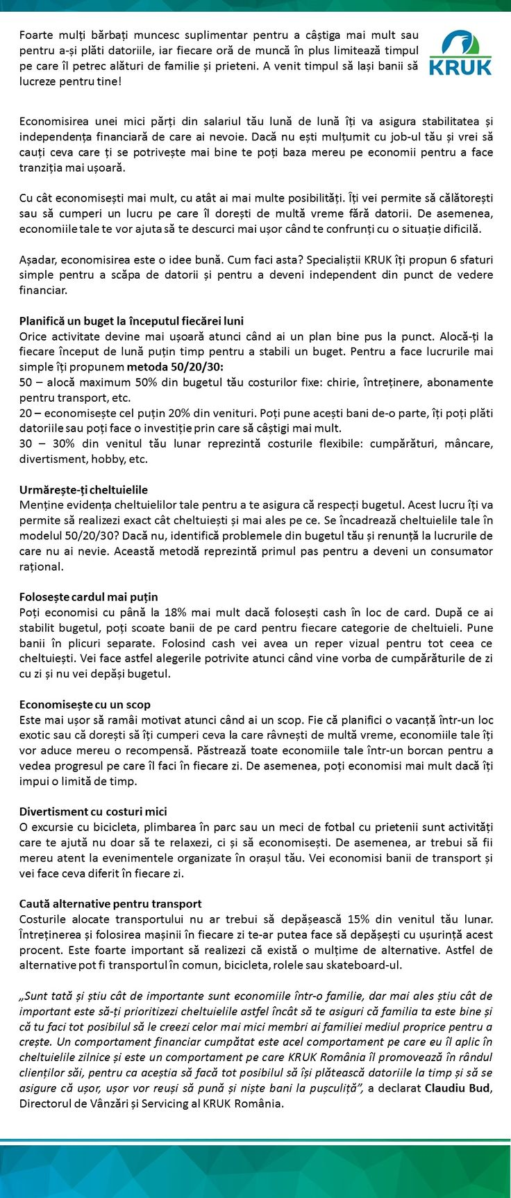 Mai multe detalii aici: http://ro.kruk.eu/download/gfx/kruk/ro/defaultmultilistaplikow/47/55/1/sfaturi_financiare_pentru_barbati_kruk_romania.docx