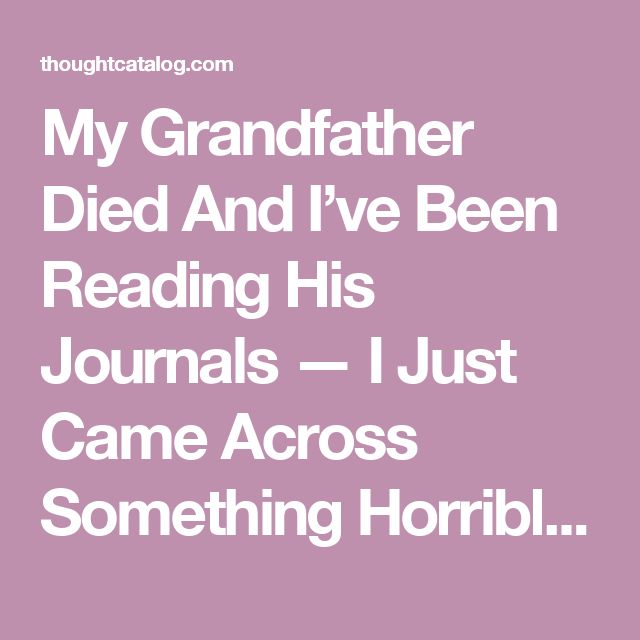 My Grandfather Died And I've Been Reading His Journals — I Just Came Across Something Horrible | Thought Catalog