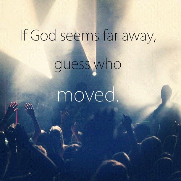If God seems far away,