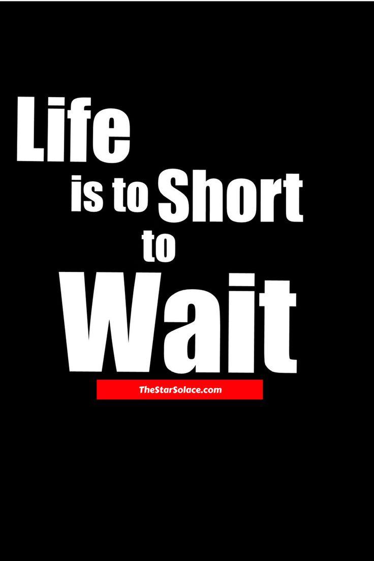 life, short, wait, motivation, inspiration, star solace, words, quotes