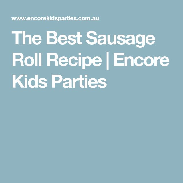 The Best Sausage Roll Recipe | Encore Kids Parties